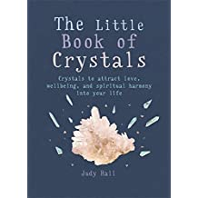 The Little Book of Crystals: Crystals to attract love, wellbeing and spiritual harmony into your life (MBS Little Book of...) by Judy Hall (2016-05-03)