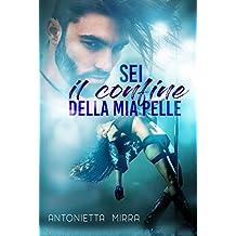 Sei il confine della mia pelle (Italian Edition)