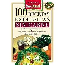100 Recetas Exquisitas Sin Carne