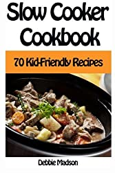 Slow Cooker Cookbook: 70 Kid-Friendly Slow Cooker Recipes (Family Cooking Series) (Volume 10) by Debbie Madson (2014-05-14)
