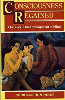 Consciousness Regained: Chapters in the Development of Mind by [Humphrey, Nicholas]