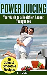 Power Juicing: Your Guide to a Healthier, Leaner, Younger You (English Edition)