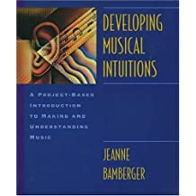 Developing Musical Intuitions: A Project-Based Introduction to Making and Understanding Music