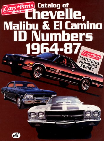 Catalog of Chevelle, Malibu & El Camino Id Numbers 1964-87 (CARS & PARTS MAGAZINE MATCHING NUMBERS SERIES) (Malibu Reparatur)