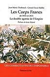 Les corps francs de 1814 et 1815 : La double agonie de l'Empire, les combattants de l'impossible
