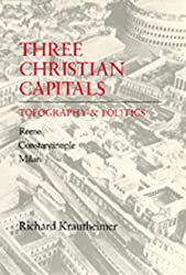 Three Christian Capitals: Topography and Politics - Rome, Constantinople, Milan
