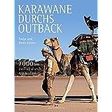 Karawane durchs Outback: 7000 km zu Fuß durch Australien