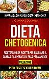 Dieta Chetogenica: Ricettario Con Ricette Per Bruciare Il Grasso E La Perdita Di Peso Permanente