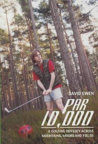 Par 10, 000: A Golfing Odyssey Across Scotland's Mountains, Moors and Fields por David Ewen