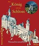 Der König und sein Schloß Neuschwanstein