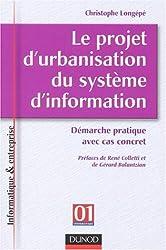 Le projet d'urbanisation du système d'information : Démarche pratique avec cas concret