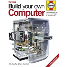 Build Your Own Computer: The Complete Step-by-step Guide to Constructing a PC That's Right for You