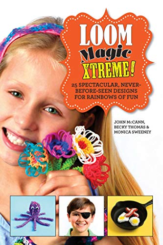Loom Magic Xtreme!: 25 Spectacular, Never-Before-Seen Designs for Rainbows of Fun (English Edition)
