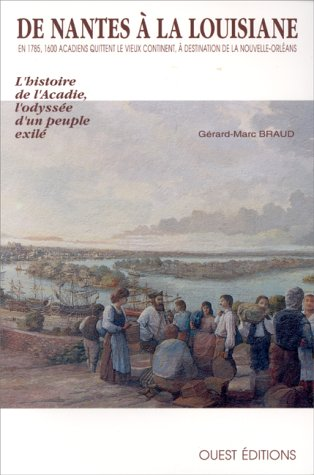 De Nantes à la Louisiane Histoire de l'Acadie Odyssée d'un peuple exilé par Gérard-Marc Braud