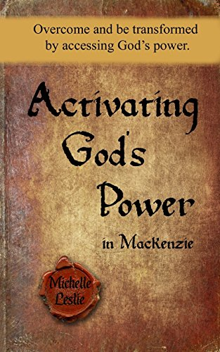 Activating God's Power in Mackenzie: Overcome and be transformed by accessing God's power.