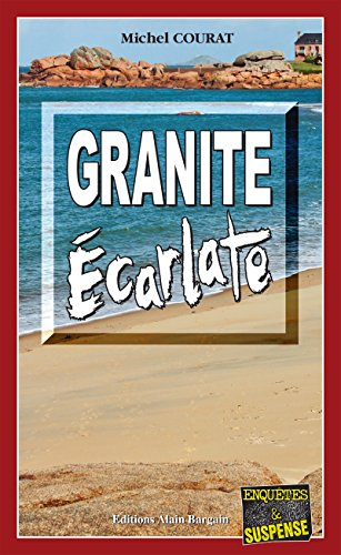 Granite Écarlate: Polar breton (Enquêtes & Suspense) par Michel Courat