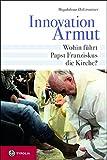 Innovation Armut: Wohin führt Papst Franziskus die Kirche?