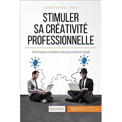 Stimuler sa créativité professionnelle: Techniques et étapes-clés pour devenir créatif (Coaching pro t. 46)