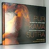 Pur Kama Sutra : les secrets des textes anciens pour les amants d'aujourd'hui
