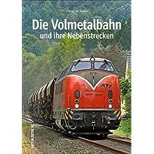 Die Volmetalbahn und ihre Nebenstrecken, rund 160 faszinierende Fotografien dokumentieren die Geschichte, Fahrzeuge, Bahnhöfe und Strecken (Sutton - Auf Schienen unterwegs)