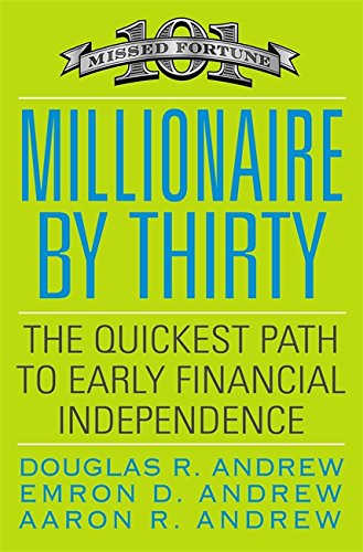 Millionaire by Thirty: The Quickest Path to Early Financial Independence (Business Plus)