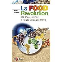 La Food Revolution: Per scongiurare il punto dinon ritorno
