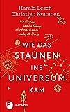 Wie das Staunen ins Universum kam - Ein Physiker und ein Biologe über kleine Blumen und große Sterne - Harald Lesch