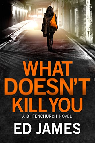 What Doesn't Kill You (A DI Fenchurch novel Book 3) (English Edition) por Ed James