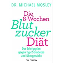 Die 8-Wochen-Blutzucker-Diät: Der Erfolgsplan gegen Typ-2-Diabetes und Übergewicht