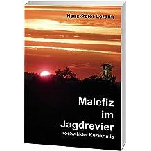 Malefiz im Jagdrevier: Hochwälder Kurzkrimis Band I