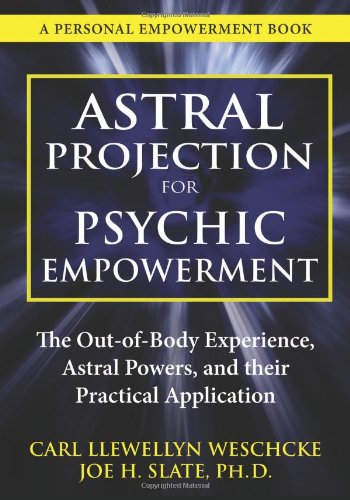 Astral Projection for Psychic Empowerment: The Out-Of-Body Experience, Astral Powers, and Their Practical Application par Carl Llewellyn Weschcke, Joe H. Slate