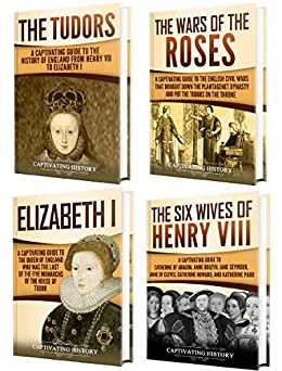 Tudor History: A Captivating Guide to the Tudors, the Wars of the Roses, the Six Wives of Henry VIII and the Life of Elizabeth I (English Edition) par [History, Captivating]