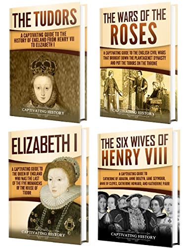Tudor History: A Captivating Guide to the Tudors, the Wars of the Roses, the Six Wives of Henry VIII and the Life of Elizabeth I Epub Descargar