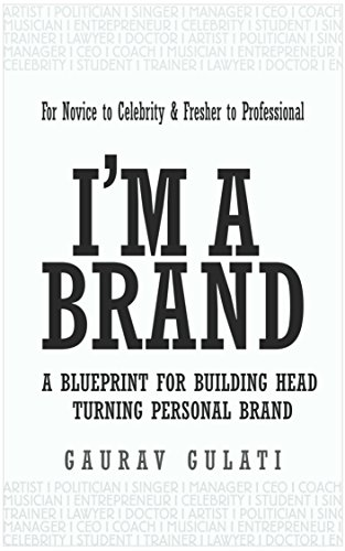 I'M A BRAND: A BLUEPRINT FOR BUILDING HEAD TURNING PERSONAL BRAND