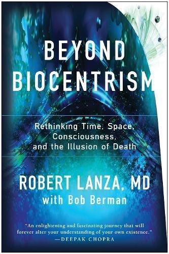 Preisvergleich Produktbild Beyond Biocentrism: Rethinking Time,  Space,  Consciousness,  and the Illusion of Death