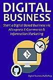 DIGITAL BUSINESS: Start a Digital Based Business via Aliexpress E-Commerce & Information Marketing (English Edition)