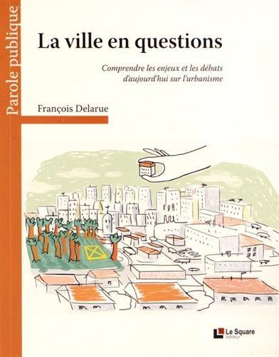 La ville en questions : Comprendre les enjeux et les débats d'aujourd'hui sur l'urbanisme par François Delarue