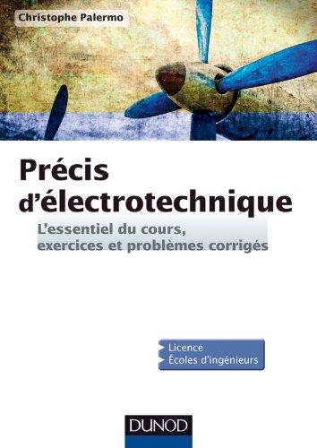 Prcis d'Electrotechnique - L'essentiel du cours, exercices et problmes corrigs