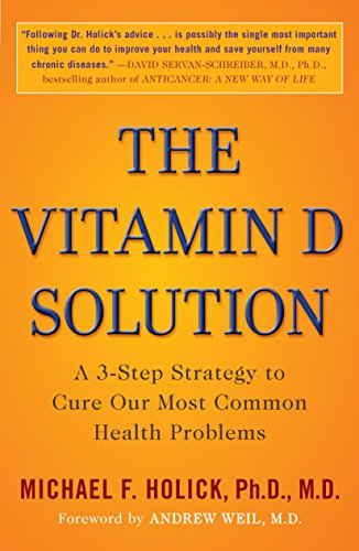 The Vitamin D Solution: A 3-Step Strategy to Cure Our Most Common Health Problems por Michael F. Holick