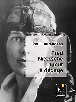 Fred Nietzsche, tueur à dégage (Romans) par [Laurendeau, Paul]