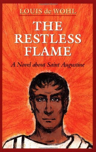 The Restless Flame: A Novel about Saint Augustine by Louis de Wohl (1997-08-01)