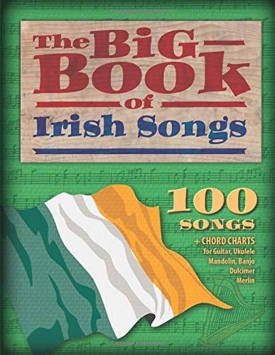 The Big Book of Irish Songs: 100 Songs + Chord charts for Guitar, Ukulele, Mandolin, Banjo, Dulcimer and Merlin