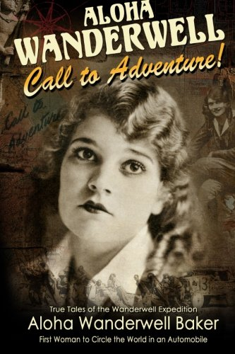 aloha-wanderwell-call-to-adventure-true-tales-of-the-wanderwell-expedtion-first-women-to-circle-the-