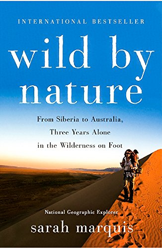 Wild by Nature: From Siberia to Australia: Three Years Alone in the Wilderness on Foot