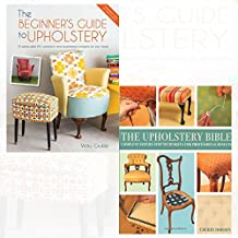The Beginner's Guide to Upholstery and Upholstery Bible 2 Books Bundle Collection - 10 achievable DIY upholstery and reupholstery projects for your home, Complete Step-by-Step Techniques for Professional Results