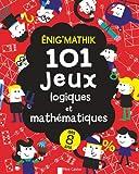 Enig'mathik : 101 jeux logiques et mathématiques...