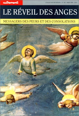 Le Réveil des anges. Messagers des peurs et des consolations