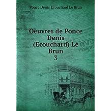 Oeuvres de Ponce Denis (Ecouchard) Le Brun. 3