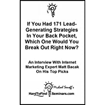If You Had 171 Lead-Generating Strategies In Your Back Pocket, Which One Would You Break Out Right Now? An Interview With Internet Marketing Expert Matt Bacak On His Top Picks (English Edition)