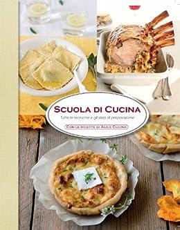 Scuola di cucina (Scuola di cucina di Alice) eBook: Autori vari, Lt ...